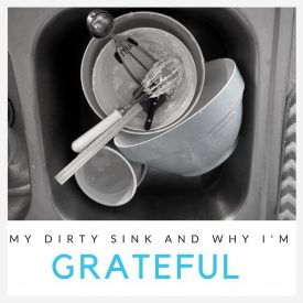 My Dirty Sink And Why I'm Grateful For It.
