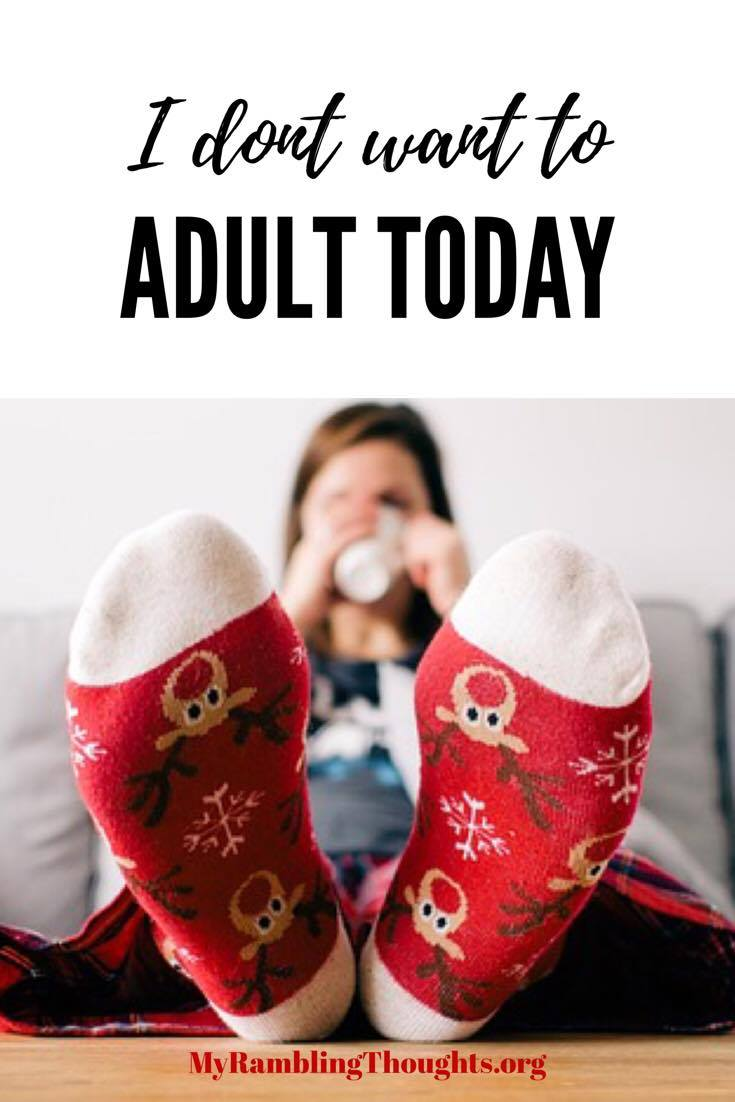 I Dont Want To Adult Today